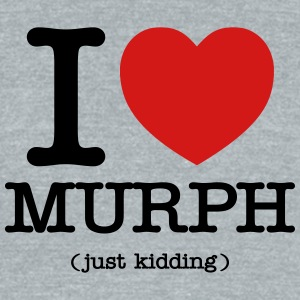 I Love Murph (Just Kidding) T-Shirts - Unisex Tri-Blend T-Shirt by American Apparel