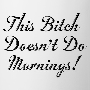 This Bitch Doesn't Do Mornings! Bottles & Mugs - Coffee/Tea Mug