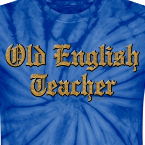 Old English Teacher T-Shirts - Unisex Tie Dye T-Shirt