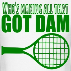 Got Dam Racquet T-Shirts