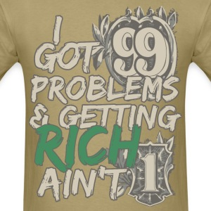 I Got 99 Problems & Getting Rich Ain't 1 T-Shirts - Men's T-Shirt