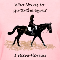 Who Needs to go to the Gym? Horse Women's T-Shirts