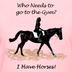 Who Needs to go to the Gym? Horse Women's T-Shirts - Women's T-Shirt