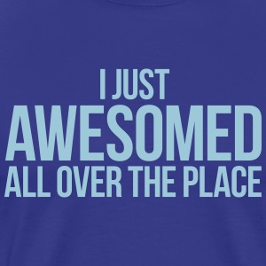 I JUST AWESOMED ALL OVER THE PLACE T-Shirts - Men's Premium T-Shirt