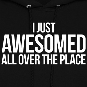 I JUST AWESOMED ALL OVER THE PLACE Hoodies - Women's Hoodie