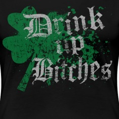 Funny St Patrick's Day Drink Up Bitches