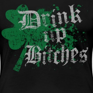 Funny St Patrick's Day Drink Up Bitches - Women's Premium T-Shirt