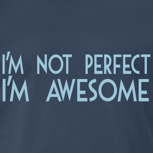 I'm not perfect, I'm awesome T-Shirts - Men's Premium T-Shirt