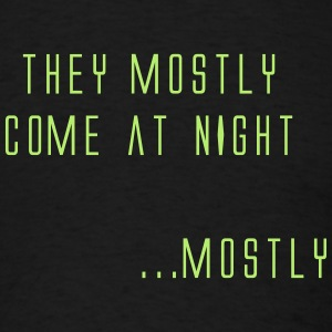 They Mostly Come At Night - Men's T-Shirt