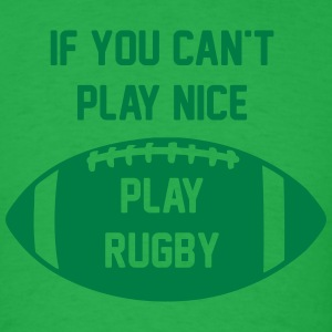 If You Can't Play Nice - Play Rugby - Men's T-Shirt