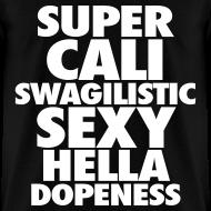 Design ~ SUPER CALI SWAGILISTIC SEXY HELLA DOPENESS T-Shirts