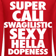 Design ~ SUPER CALI SWAGILISTIC SEXY HELLA DOPENESS Long Sleeve Shirts