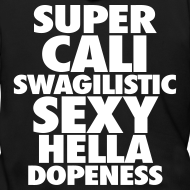 Design ~ SUPER CALI SWAGILISTIC SEXY HELLA DOPENESS Zip Hoodies & Jackets