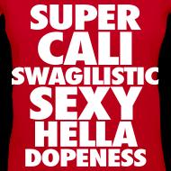 Design ~ SUPER CALI SWAGILISTIC SEXY HELLA DOPENESS Women's T-Shirts