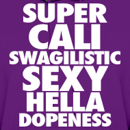 Design ~ SUPER CALI SWAGILISTIC SEXY HELLA DOPENESS Hoodies