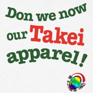 Don we now our Takei Apparel! - Men's T-Shirt