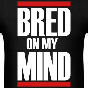 Bred on my MIND - Men's T-Shirt