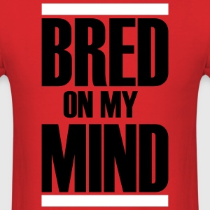 Bred on my MIND Red - Men's T-Shirt