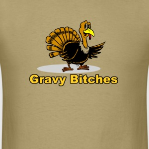 happy thanksgiving turkey day gravy bitches T-Shirts - Men's T-Shirt