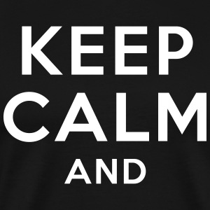 KEEP CALM AND... T-Shirts - Men's Premium T-Shirt