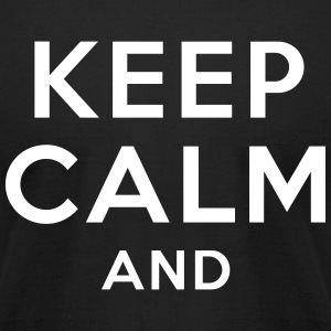 KEEP CALM AND... T-Shirts - Men's T-Shirt by American Apparel