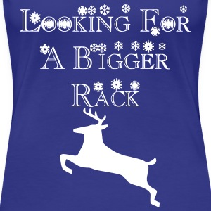 looking_for_a_bigger_rack2 Women's T-Shirts - Women's Premium T-Shirt