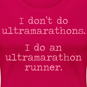 DONT DO ULTRAMARATHONS - Women's Premium T-Shirt