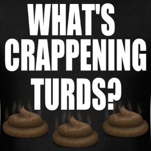 What's Crappening White Turds? T-Shirts - Men's T-Shirt