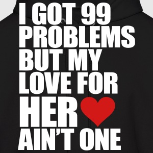I Got 99 Problems But My Love For Her Ain't One Hoodies - Men's Hoodie