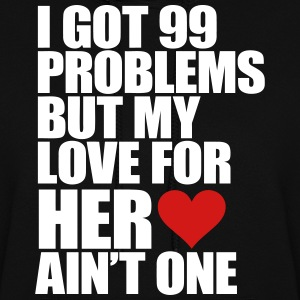 I Got 99 Problems But My Love For Her Ain't One Hoodies - Women's Hoodie