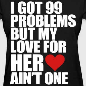 I Got 99 Problems But My Love For Her Ain't One Women's T-Shirts - Women's T-Shirt