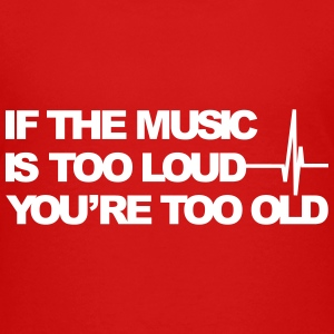 If the music is too loud Kids' Shirts - Kids' Premium T-Shirt