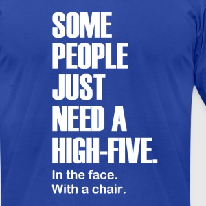 Some People Just Need a High-Five. In the face. - Men's T-Shirt by American Apparel