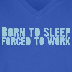 born 2 sleep - Forced to work T-Shirts