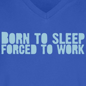 born 2 sleep - Forced to work T-Shirts - Men's V-Neck T-Shirt by Canvas