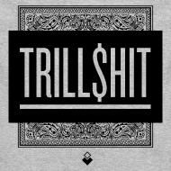 Design ~ TRILL SHIT - Unisex Crewneck