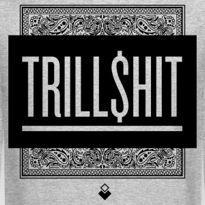 Trill Shit Long Sleeve Shirts - Crewneck Sweatshirt