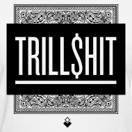 Design ~ TRILL SHIT - Women's