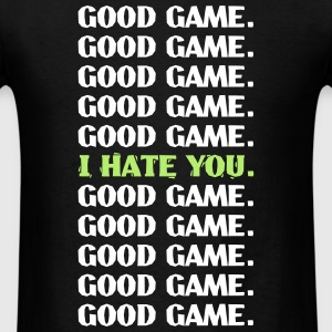 Good Game-I hate you T-Shirts - Men's T-Shirt