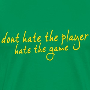 Don't hate the player, hate the game T-Shirts - Men's Premium T-Shirt