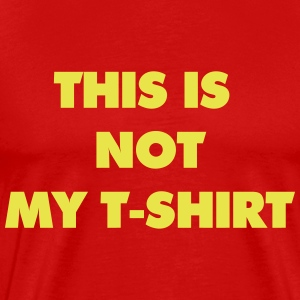 This is not my t-shirt T-Shirts - Men's Premium T-Shirt