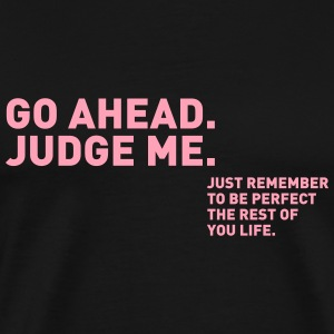 Go ahead and judge me T-Shirts - Men's Premium T-Shirt