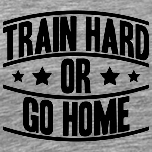 Train Hard Or Go Home Logo T-Shirts - Men's Premium T-Shirt