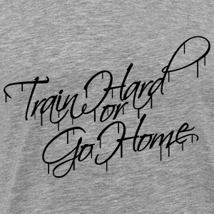 Train Hard Or Go Home Graffiti Logo T-Shirts - Men's Premium T-Shirt