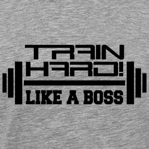 Train Hard Like A Boss T-Shirts - Men's Premium T-Shirt