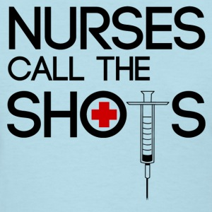 nurses call the shots - Women's T-Shirt