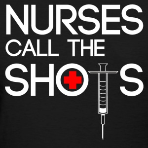 Nurse Shirt - nurses call the shots - Women's T-Shirt