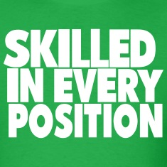 SKILLED IN EVERY POSITION T-Shirts
