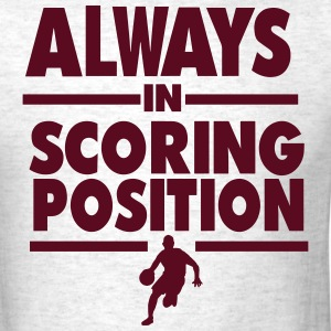 ALWAYS IN SCORING POSITION T-Shirts - Men's T-Shirt