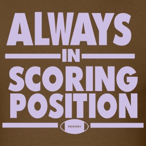 ALWAYS IN SCORING POSITION (FOOTBALL) - Men's T-Shirt
